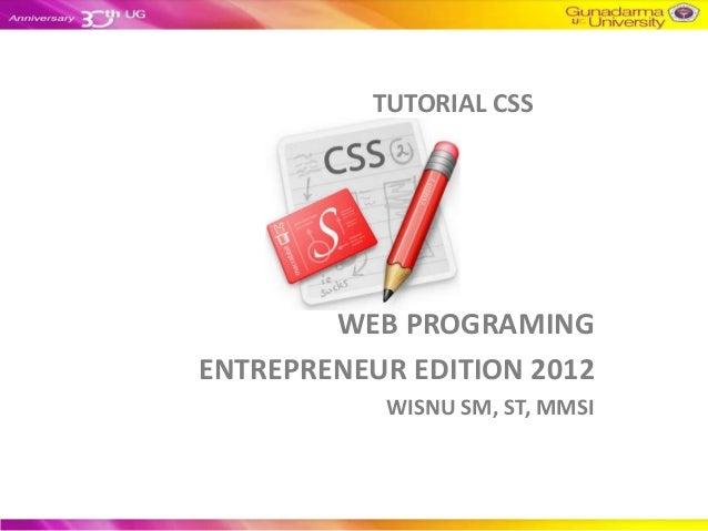 TUTORIAL CSS        WEB PROGRAMINGENTREPRENEUR EDITION 2012           WISNU SM, ST, MMSI