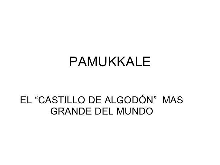 """PAMUKKALE EL """"CASTILLO DE ALGODÓN""""  MAS GRANDE DEL MUNDO"""