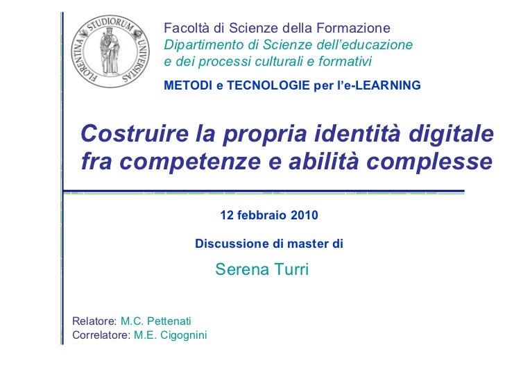 Costruire la propria identità digitale fra competenze e abilità complesse 12 febbraio 2010 Discussione di master di Facolt...