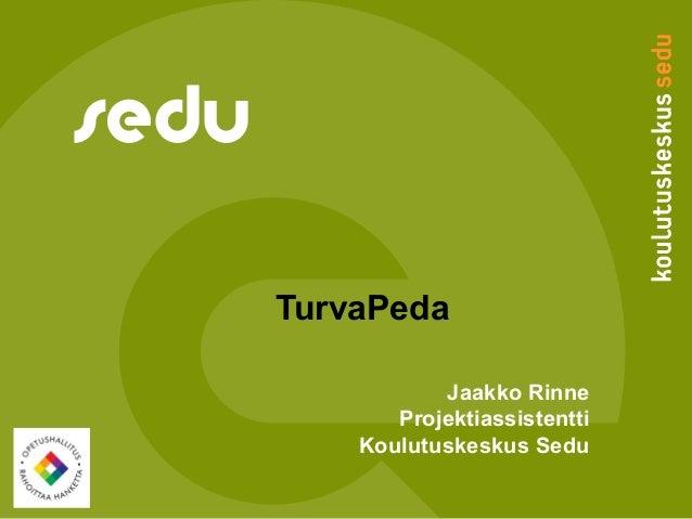 TurvaPeda Jaakko Rinne Projektiassistentti Koulutuskeskus Sedu