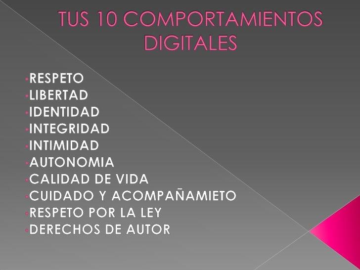 TUS 10 COMPORTAMIENTOS DIGITALES<br /><ul><li>RESPETO