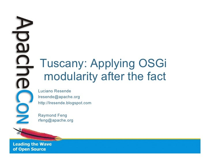 Tuscany: Applying OSGi  modularity after the fact Luciano Resende lresende@apache.org http://lresende.blogspot.com  Raymon...