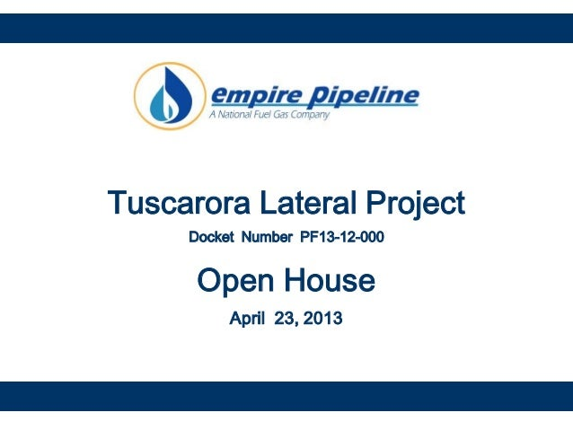 Tuscarora Lateral Project Docket Number PF13-12-000 Open House April 23, 2013