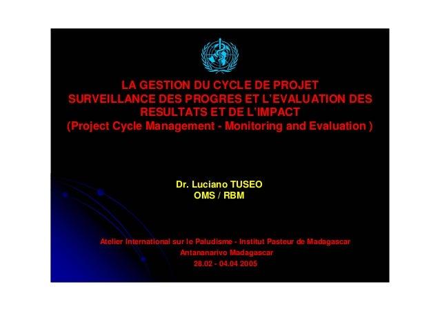 LA GESTION DU CYCLE DE PROJETSURVEILLANCE DES PROGRES ET L'EVALUATION DES              RESULTATS ET DE L'IMPACT(Project Cy...