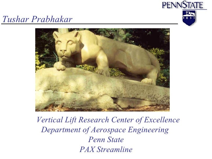 Vertical Lift Research Center of Excellence Department of Aerospace Engineering  Penn State PAX Streamline Tushar Prabhakar