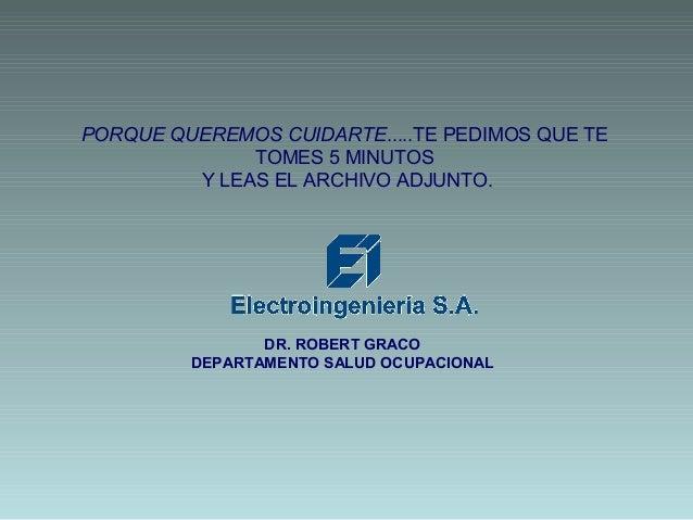 DR. ROBERT GRACO DEPARTAMENTO SALUD OCUPACIONAL PORQUE QUEREMOS CUIDARTE.....TE PEDIMOS QUE TE TOMES 5 MINUTOS Y LEAS EL A...