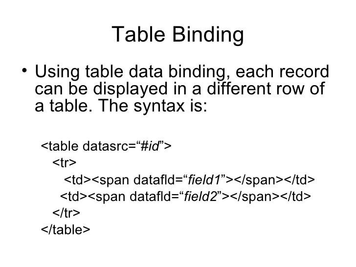 Table Binding <ul><li>Using table data binding, each record can be displayed in a different row of a table. The syntax is:...