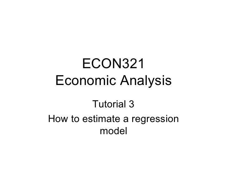 ECON321 Economic Analysis Tutorial 3 How to estimate a regression model