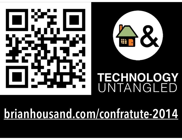 TECHNOLOGY! UNTANGLED brianhousand.com/confratute-2014