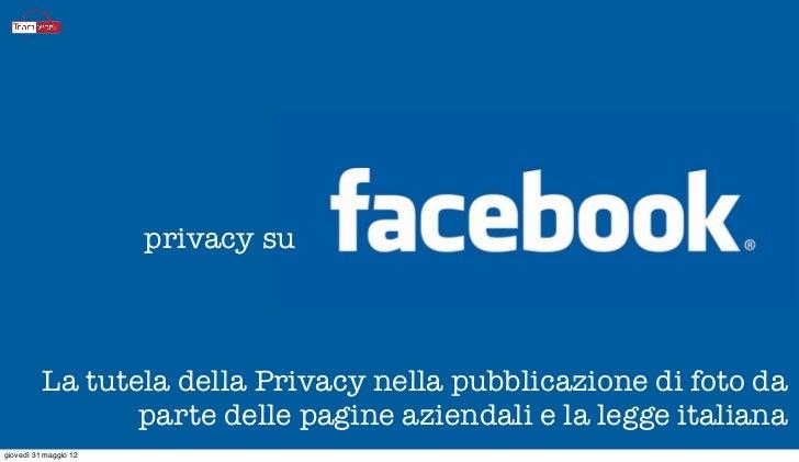 privacy su          La tutela della Privacy nella pubblicazione di foto da                 parte delle pagine aziendali e ...