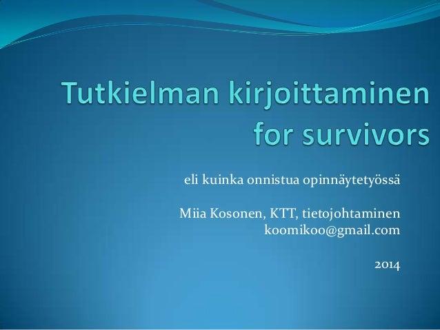 eli kuinka onnistua opinnäytetyössä Miia Kosonen, KTT, tietojohtaminen koomikoo@gmail.com 2014