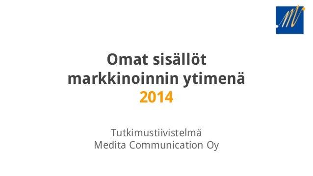 Omat sisällöt markkinoinnin ytimenä 2014 Tutkimustiivistelmä Medita Communication Oy