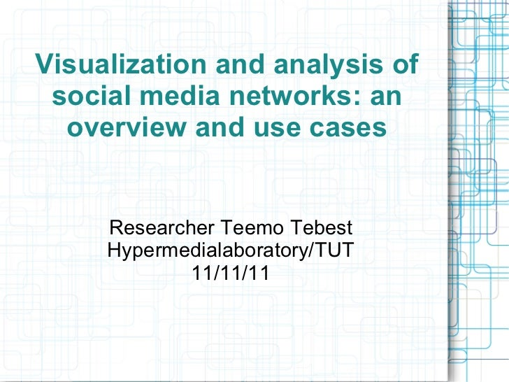 Visualization and analysis of social media networks: an  overview and use cases     Researcher Teemo Tebest     Hypermedia...
