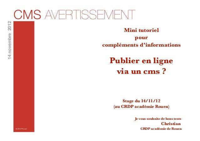 CMS AVERTISSEMENT14 novembre 2012                                       Mini tutoriel                                     ...