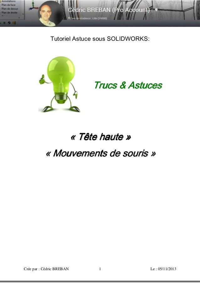 Tutoriel Astuce sous SOLIDWORKS:  Trucs & Astuces  « Tête haute » « Mo u v e me n t s d e s o u r i s »  Crée par : Cédric...