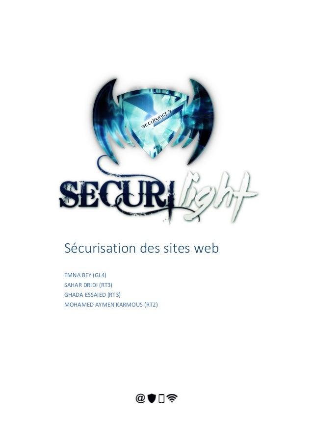Sécurisation des sites web EMNA BEY (GL4) SAHAR DRIDI (RT3) GHADA ESSAIED (RT3) MOHAMED AYMEN KARMOUS (RT2)