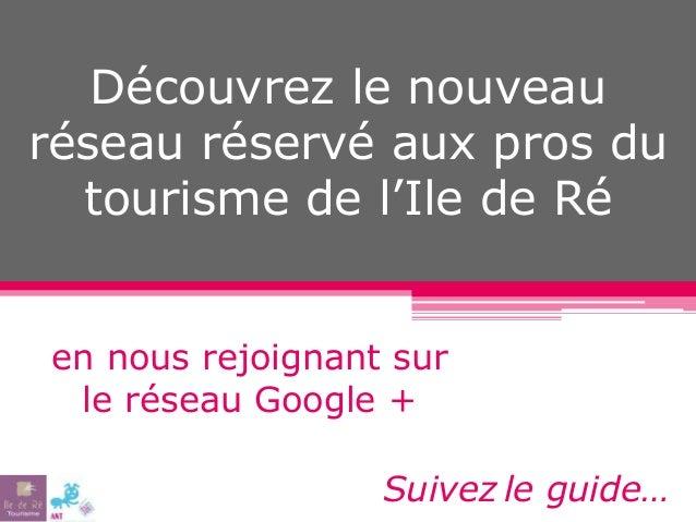 Découvrez le nouveau réseau réservé aux pros du tourisme de l'Ile de Ré en nous rejoignant sur le réseau Google + Suivez l...