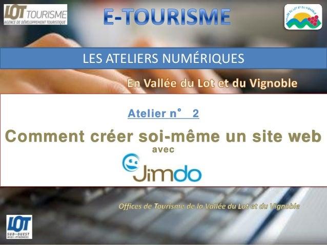 LES ATELIERS NUMÉRIQUES              Atelier n° 2Comment créer soi-même un site web                  avec                 ...