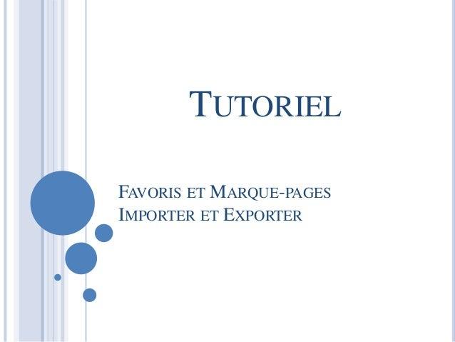 TUTORIEL  FAVORIS ET MARQUE-PAGES  IMPORTER ET EXPORTER