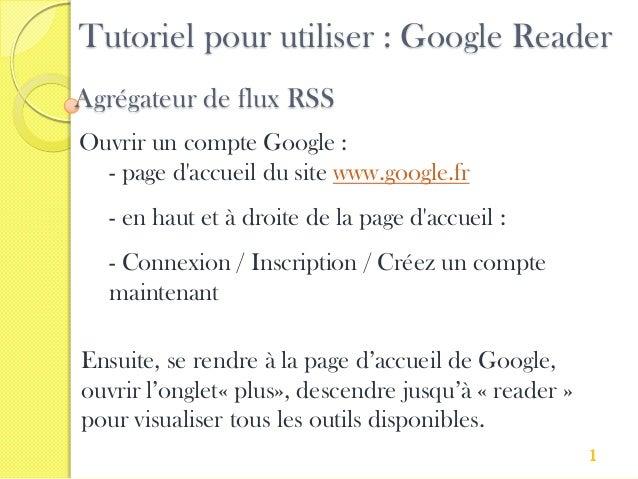 Tutoriel pour utiliser : Google ReaderAgrégateur de flux RSSOuvrir un compte Google :  - page daccueil du site www.google....