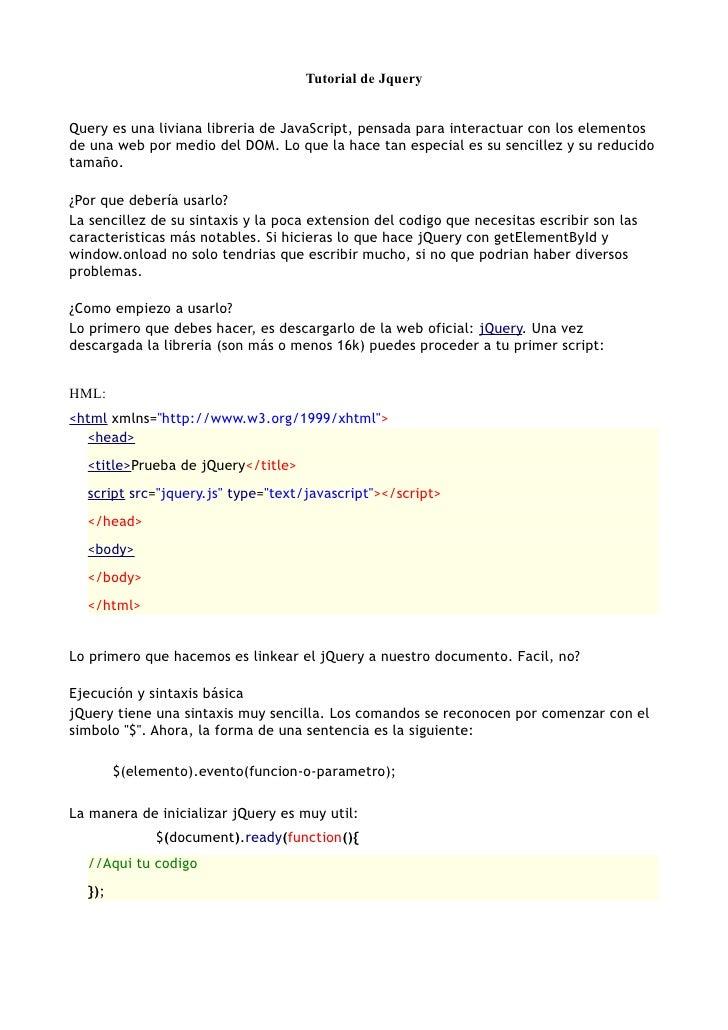 Tutorial de Jquery   Query es una liviana libreria de JavaScript, pensada para interactuar con los elementos de una web po...