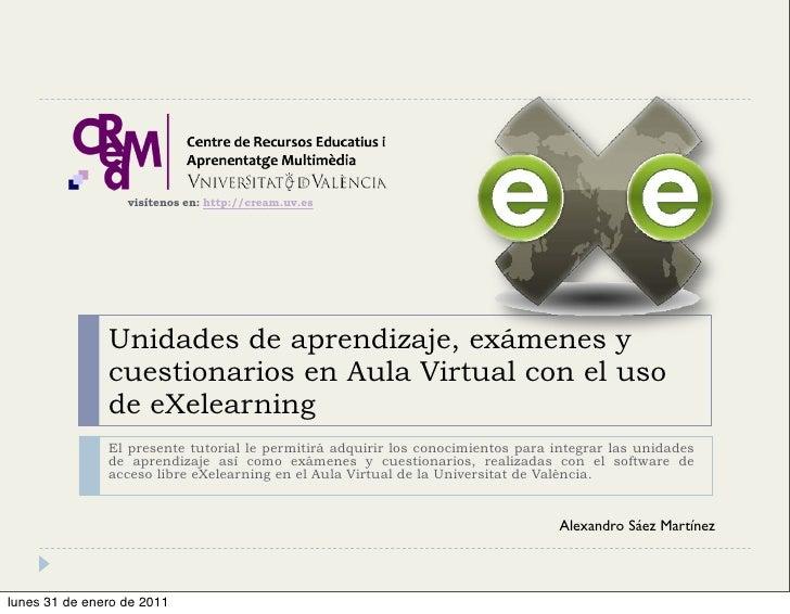 visítenos en: http://cream.uv.esUnidades de aprendizaje, exámenes ycuestionarios en Aula Virtual con el usode eXelearningE...