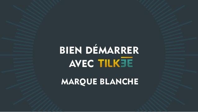 BIEN DÉMARRER AVEC MARQUE BLANCHE
