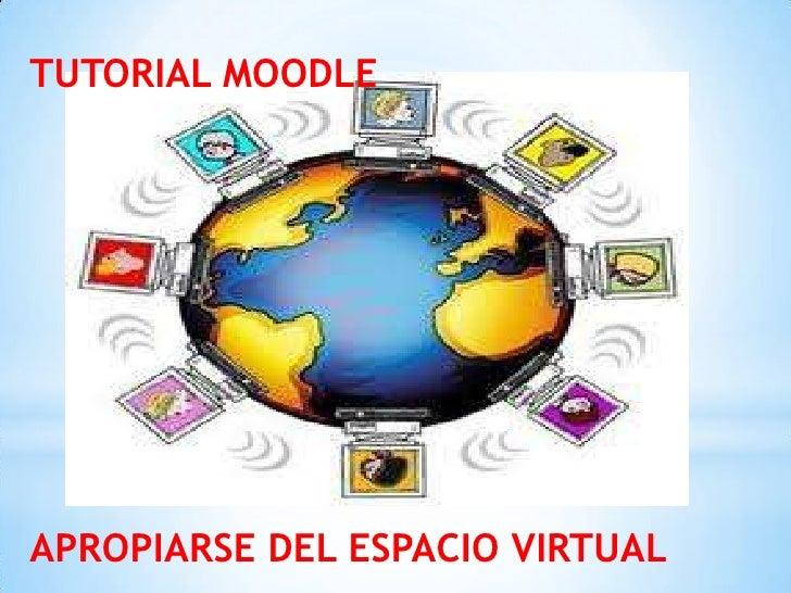 TUTORIAL MOODLEAPROPIARSE DEL ESPACIO VIRTUAL