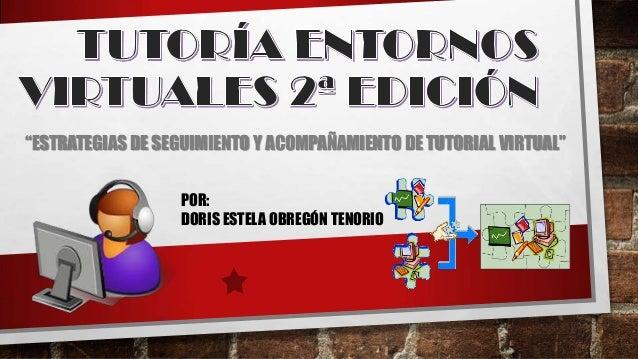 """""""ESTRATEGIAS DE SEGUIMIENTO Y ACOMPAÑAMIENTO DE TUTORIAL VIRTUAL"""" POR: DORIS ESTELA OBREGÓN TENORIO"""