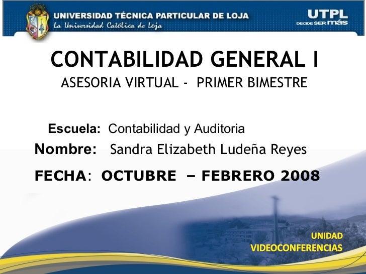 CONTABILIDAD GENERAL I ASESORIA VIRTUAL -  PRIMER BIMESTRE Nombre:   Sandra Elizabeth Ludeña Reyes   Escuela:   Contabilid...