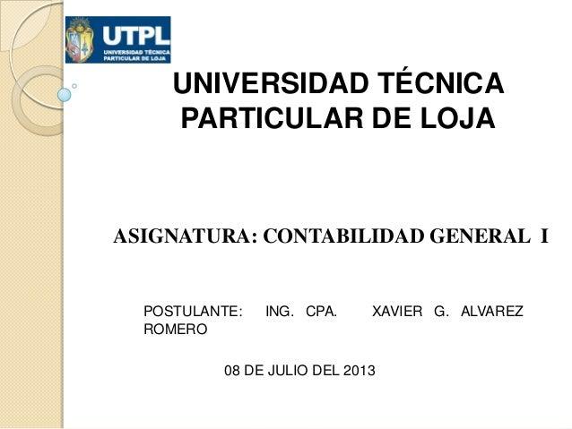 POSTULANTE: ING. CPA. XAVIER G. ALVAREZ ROMERO 08 DE JULIO DEL 2013 UNIVERSIDAD TÉCNICA PARTICULAR DE LOJA ASIGNATURA: CON...