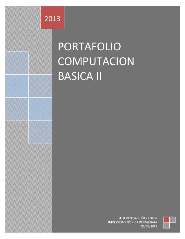 2013   PORTAFOLIO   COMPUTACION   BASICA II                 YURI VANESA BUÑAY TOTOY          UNIVERSIDAD TÉCNICA DE MACHAL...
