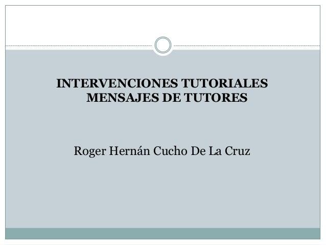 INTERVENCIONES TUTORIALES MENSAJES DE TUTORES Roger Hernán Cucho De La Cruz