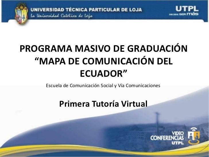 "PROGRAMA MASIVO DE GRADUACIÓN ""MAPA DE COMUNICACIÓN DEL ECUADOR"" <br />    Escuela de Comunicación Social y Vía Comunicaci..."