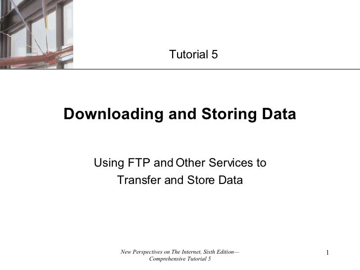 Downloading and Storing Data Using FTP and Other Services to Transfer and Store Data Tutorial 5