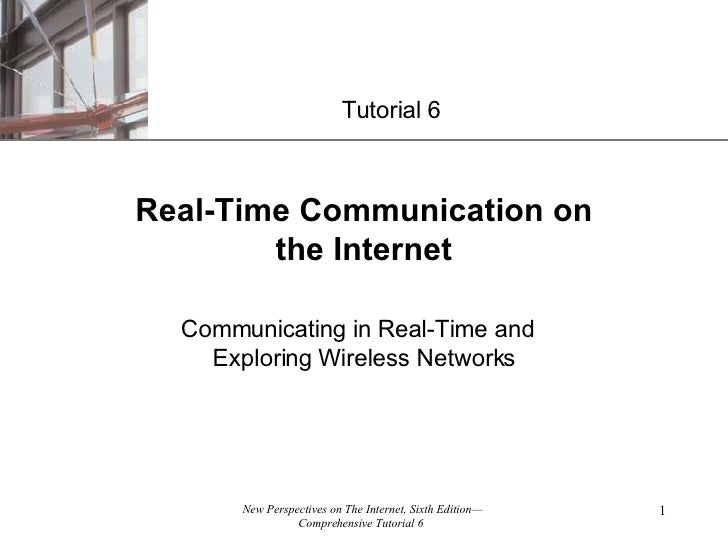 Real-Time Communication on the Internet Communicating in Real-Time and  Exploring Wireless Networks Tutorial 6