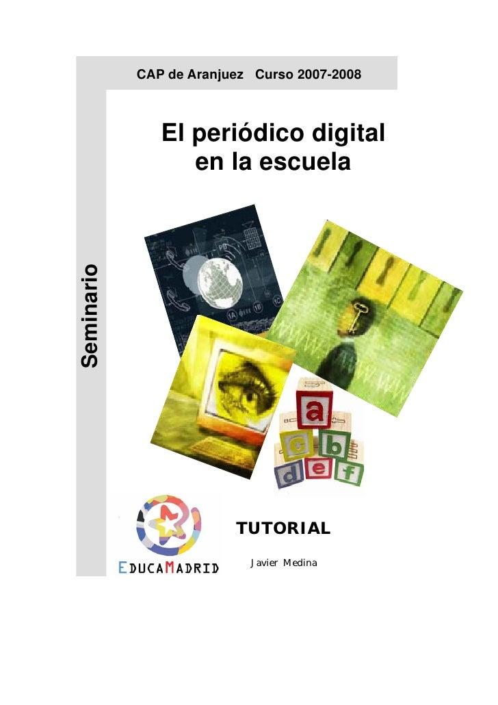 CAP de Aranjuez Curso 2007-2008                   El periódico digital                   en la escuela Seminario          ...