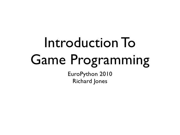 Introduction To Game Programming      EuroPython 2010        Richard Jones