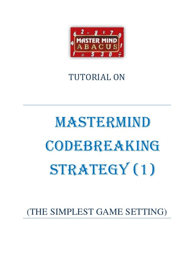 TUTORIAL ON     MASTERMIND   CODEBREAKING    STRATEGY (1)(THE SIMPLEST GAME SETTING)