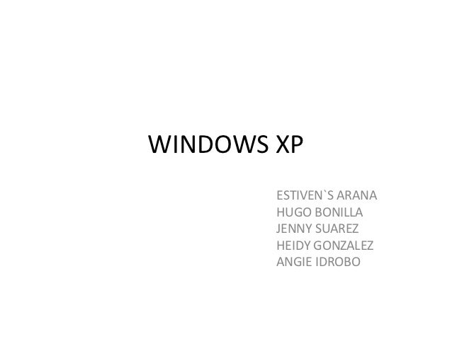 WINDOWS XP        ESTIVEN`S ARANA        HUGO BONILLA        JENNY SUAREZ        HEIDY GONZALEZ        ANGIE IDROBO