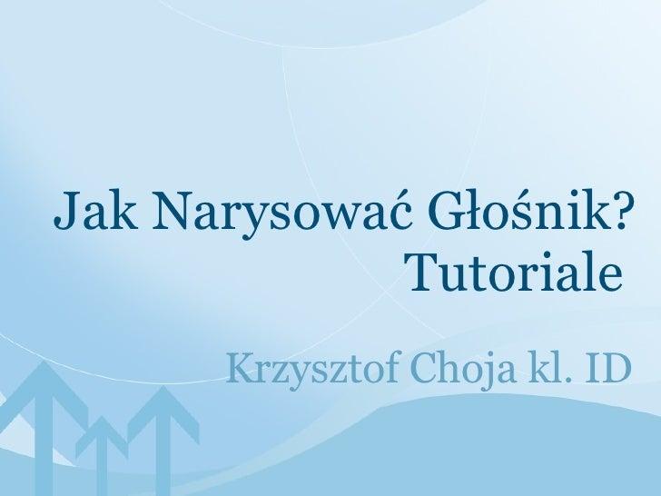 Krzysztof Choja kl. ID Jak Narysować Głośnik? Tutoriale