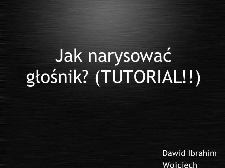Dawid Ibrahim  Wojciech Canert Jak narysować głośnik? (TUTORIAL!!)