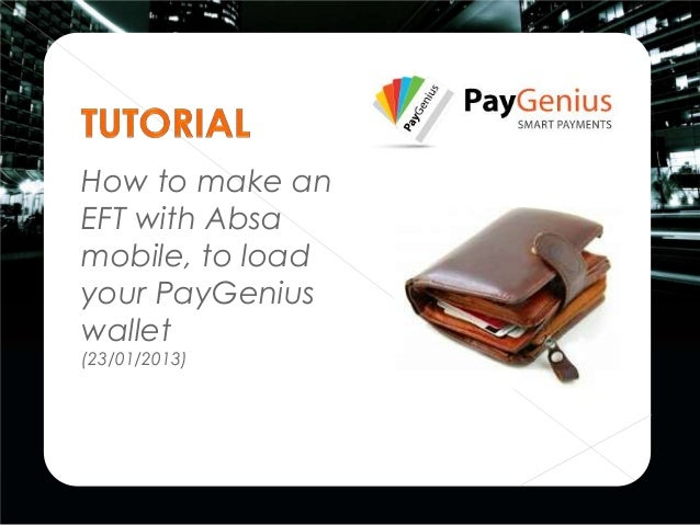 How to make anEFT with Absamobile, to loadyour PayGeniuswallet(23/01/2013)