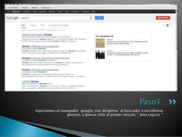 Ingresamos al navegador google, nos dirigimos al buscador y escribimos génesis, y damos click al primer vinculo '' área se...