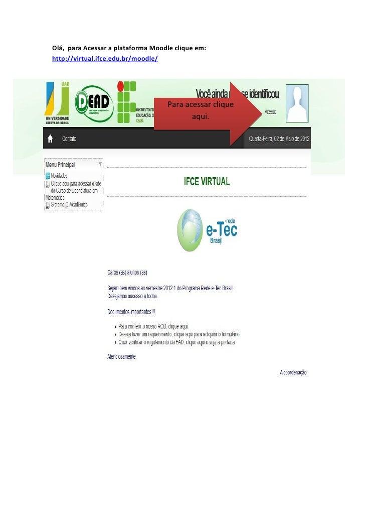 Olá, para Acessar a plataforma Moodle clique em:http://virtual.ifce.edu.br/moodle/                                   Para ...