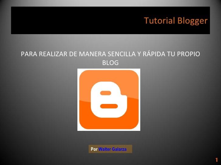 Tutorial Blogger PARA REALIZAR DE MANERA SENCILLA Y RÁPIDA TU PROPIO BLOG Por  Walter Galarza