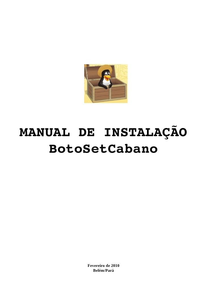 MANUALDEINSTALAÇÃO    BotoSetCabano             Fevereiro de 2010            Belém/Pará