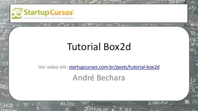 xsdfdsfsd Tutorial Box2d Ver video em: startupcursos.com.br/posts/tutorial-box2d André Bechara