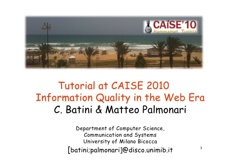 Tutorial at CAISE 2010Information Quality in the Web Era   C. Batini & Matteo Palmonari        Department of Computer Scie...