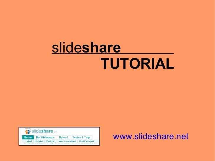slide share  TUTORIAL www.slideshare.net